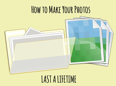 Make Photos Last a Lifetime